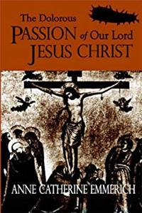 Download The Dolorous Passion of Our Lord Jesus Christ eBook