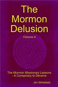 Download The Mormon Delusion. Volume 4. The Mormon Missionary Lessons - A Conspiracy to Deceive. eBook