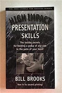 Download High Impact Presentation Skills, the Insider Secrets for Holding a Group of Any Size in the Palm of Your Hand! eBook