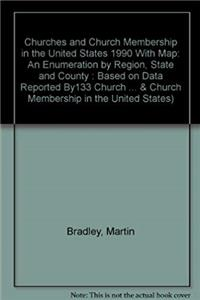 Download Churches and Church Membership in the United States 1990 With Map: An Enumeration by Region, State and County : Based on Data Reported By133 Church ... & CHURCH MEMBERSHIP IN THE UNITED STATES eBook