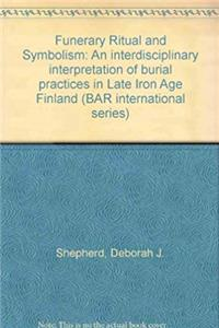Download Funerary Ritual and Symbolism: An interdisciplinary interpretation of burial practices in Late Iron Age Finland (BAR international series) eBook