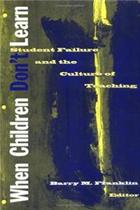 Download When Children Don't Learn: Student Failure and the Culture of Teaching eBook
