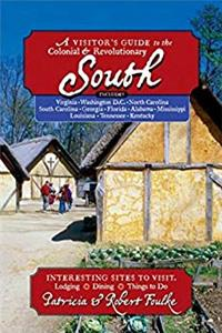 Download A Visitor's Guide to the Colonial & Revolutionary South: Includes Delaware, Virginia, North Carolina, South Carolina, Georgia, Florida, Louisiana, and Mississippi eBook