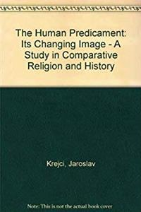 Download The Human Predicament: Its Changing Image - A Study in Comparative Religion and History eBook