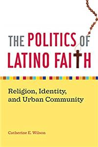 Download The Politics of Latino Faith: Religion, Identity, and Urban Community eBook