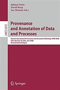 Download Provenance and Annotation of Data and Processes: Second International Provenance and Annotation Workshop, IPAW 2008, Salt Lake City, UT, USA, June 17-18, 2008 (Lecture Notes in Computer Science) eBook