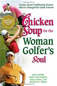 Download Chicken Soup for the Woman Golfer's Soul: Stories About Trailblazing Women Who've Changed the Game Forever (Chicken Soup for the Soul) eBook