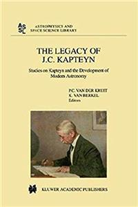 Download The Legacy of J.C. Kapteyn: Studies on Kapteyn and the Development of Modern Astronomy (Astrophysics and Space Science Library) eBook