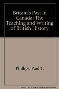 Download Britain's Past in Canada: The Teaching and Writing of British History eBook