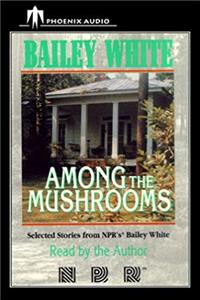 Download Among the Mushrooms: Selected Stories from NPR's Bailey White eBook