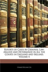 Download Reports of Cases in Criminal Law: Argued and Determined in All the Courts in England and Ireland, Volume 4 eBook