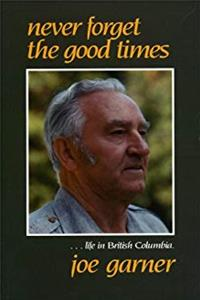Download Never Forget the Good Times: A Story of Life in British Columbia eBook