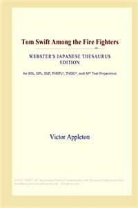 Download Tom Swift Among the Fire Fighters (Webster's Japanese Thesaurus Edition) eBook