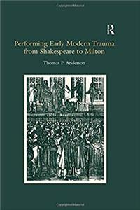 Download Performing Early Modern Trauma from Shakespeare to Milton eBook