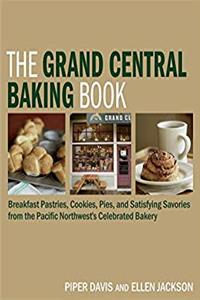 Download The Grand Central Baking Book: Breakfast Pastries, Cookies, Pies, and Satisfying Savories from the Pacific Northwest's Celebrated Bakery eBook