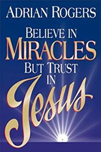 Download Believe in Miracles but Trust in Jesus eBook