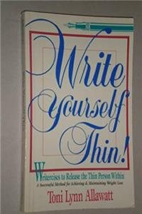 Download Write Yourself Thin: Writercizes to Release the Thin Person Within : A Successful Methid for Achieving and Maintaining Weight Loss (New Release Seri) eBook
