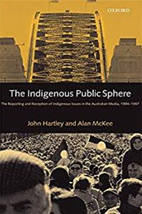 Download The Indigenous Public Sphere: The Reporting and Reception of Aboriginal Issues in the Australian Media eBook