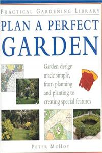 Download Plan a Perfect Garden: Garden Design Made Simple, From Planning and Planting to Creating Special Features (Practical Gardening Library) eBook