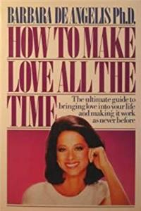 Download How to Make Love All the Time: Secrets for Making Love Work eBook