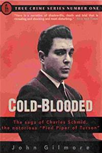 "Download Cold-Blooded: The Saga of Charles Schmid, the Notorious ""Pied Piper of Tucson"" (True Crime Series) eBook"