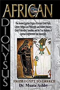 Download AFRICAN DIONYSUS-The Ancient Egyptian Origins of Ancient Greek Myth eBook