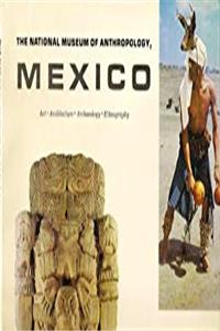 Download The National Museum of Anthropology: Mexico: Art; Architecture; Archaeology; Anthropology eBook