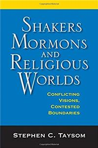 Download Shakers, Mormons, and Religious Worlds: Conflicting Visions, Contested Boundaries (Religion in North America) eBook