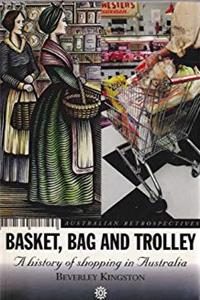 Download Basket, Bag and Trolley: History of Shopping in Australia (Australian Retrospectives S.) eBook