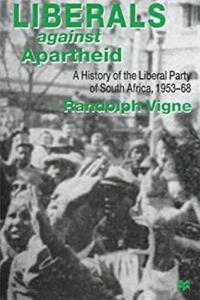 Download Liberals Against Apartheid: A History of the Liberal Party of South Africa, 1953-68 eBook