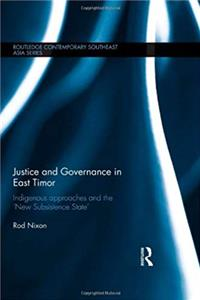 Download Justice and Governance in East Timor: Indigenous Approaches and the 'New Subsistence State' (Routledge Contemporary Southeast Asia Series) eBook