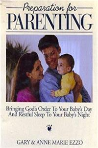 Download Preparation for Parenting: Bringing God's Order to Your Baby's Day and Restful Sleep to Your Baby's Night eBook