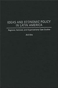 Download Ideas and Economic Policy in Latin America: Regional, National, and Organizational Case Studies (History; 60) eBook