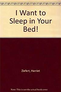 Download I Want to Sleep in Your Bed! eBook