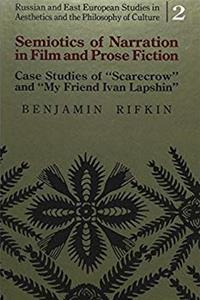 "Download Semiotics of Narration in Film and Prose Fiction: Case Studies of ""Scarecrow</I> and ""My Friend Ivan Lapshin</I> (Russian and East European Studies in Aesthetics and the Philosophy of Culture) eBook"