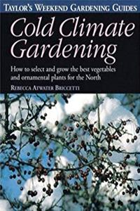 Download Taylor's Weekend Gardening Guide to Cold Climate Gardening: How to Select and Grow the Best Vegetables and Ornamental Plants for the North (Taylor's Weekend Gardening Guides) eBook