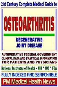 Download 21st Century Complete Medical Guide to Osteoarthritis and Degenerative Joint Disease, Authoritative Government Documents, Clinical References, and ... for Patients and Physicians (CD-ROM) eBook