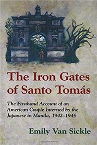 Download Iron Gates Of Santo Tomas The: IMPRISONMENT IN MANILA, 1942-1945 eBook