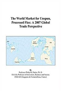 Download The World Market for Unspun, Processed Flax: A 2007 Global Trade Perspective eBook