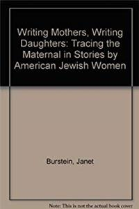Download Writing Mothers, Writing Daughters: Tracing the Maternal in Stories by American Jewish Women eBook