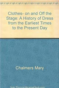 Download Clothes, on and off the stage;: A history of dress from the earliest times to the present day eBook